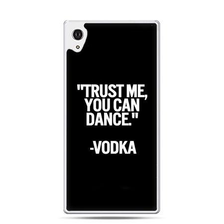 Etui na telefon Sony Xperia XA - Trust me you can dance-vodka