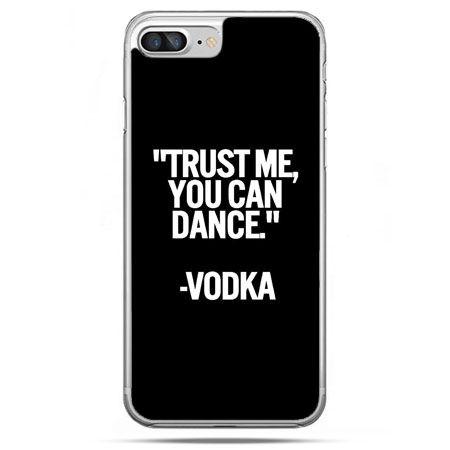 Etui na telefon iPhone 8 Plus - Trust me you can dance-vodka